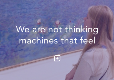We are not thinking machines that feel.