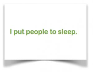 I put people to sleep